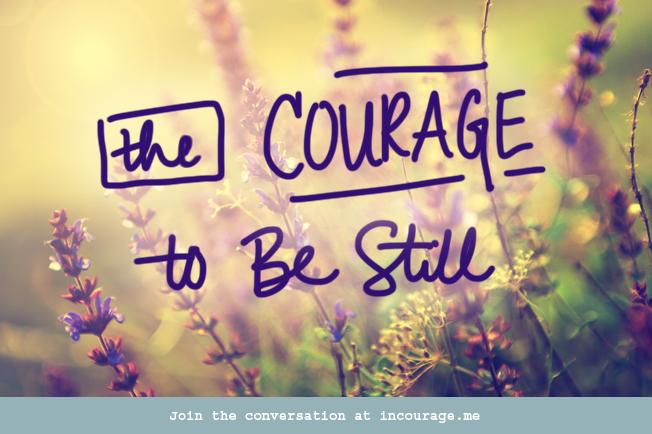 Be Still….